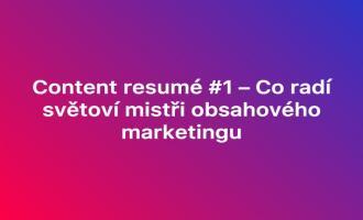 Content resumé #1 – Co radí světoví mistři obsahového marketingu