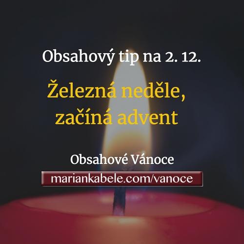 Obsahový tip na 2. 12. – Železná neděle, začíná advent.