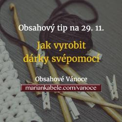 Obsahový tip na 29. 11. – Jak vyrobit dárky svépomocí neboli DIY